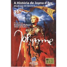 HISTORIA DE JOANA D'ARC, A - DITADA POR ELA MESMA