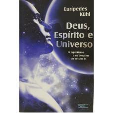 DEUS, ESPIRITO E UNIVERSO - O espiritismo e os desafios do Seculo 21
