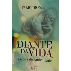 DIANTE DA VIDA: Liçoes de André Luiz