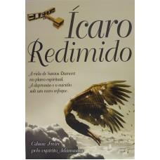 ICARO REDIMIDO: A Vida de Santos Dumont no Plano Espiritual