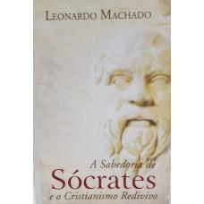SABEDORIA DE SOCRATES - A ( E o Cristianismo Redivivo )